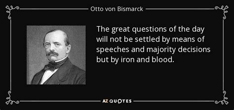 Otto von Bismarck quote: The great questions of the day